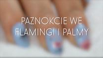 Jak zrobić paznokcie we flamingi i palmy?