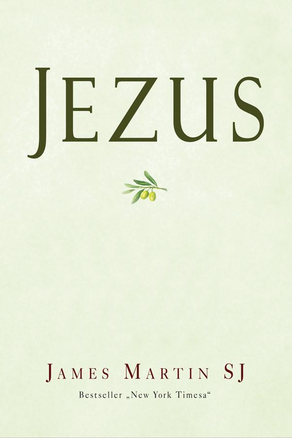 """James Martin SJ """"Jezus"""", Wydawnictwo Świętego Wojciecha, Poznań  2015 /"""