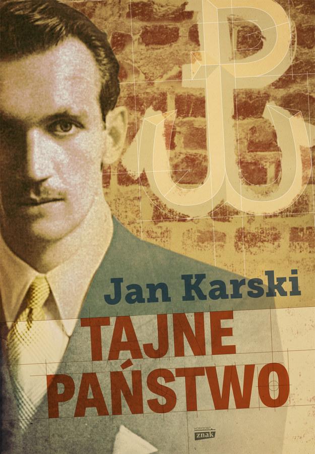"""Jan Karski """"Tajne Państwo"""" Wydawnictwo ZNAK, Kraków 2014 /materiały prasowe"""