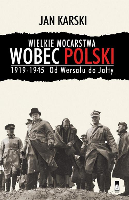 """Jan Karski """"Wielkie mocarstwa wobec Polski 1919-1945. Od Wersalu do Jałty"""" Wydawnictwo Poznańskie, Poznań 2014 /materiały prasowe"""