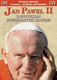 Jan Paweł II – Pontyfikat spełnionych nadziei