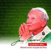 muzyka filmowa: -Jan Paweł II. Szukałem Was...