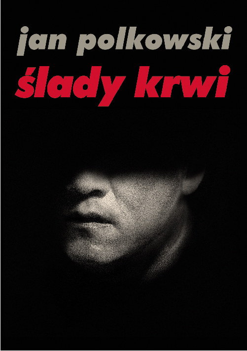 """Jan Polkowski """"Ślady krwi"""", Wydawnictwo M, Kraków 2013 /"""