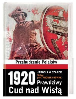 """Jarosław Szarek """"1920. Prawdziwy Cud nad Wisłą. Przebudzenie Polaków"""" /materiały prasowe"""