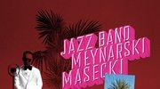 """Jazz Band Młynarski-Masecki """"Płyta z zadrą w sercu"""": Moja miła, ja ci zagram!"""