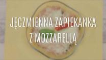 Jęczmienna zapiekanka z mozzarellą – szybki przepis