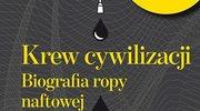 Jej marsz do władzy nad światem zaczął się w polskiej Galicji. Wszystko, co chcecie wiedzieć o ropie