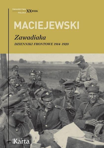"""Jerzy Konrad Maciejewski """"Zawadiaka. Dzienniki frontowe 1914-1920"""" /materiały prasowe"""
