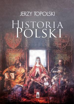 """Jerzy Topolski """"Historia Polski"""" Wydawnictwo Poznańskie, 2015 /materiały prasowe"""