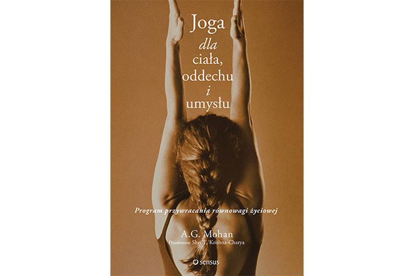 """""""Joga dla ciała, oddechu i umysłu. Program przywracania równowagi życiowej"""" A.G. Mohan /materiały prasowe"""
