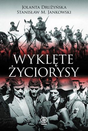 """Jolanta Drużyńska, Stanisław M. Jankowski """"Wyklęte życiorysy"""" Wydawnictwo Rebis /materiały prasowe"""