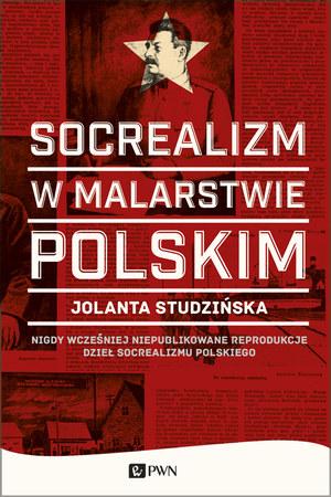 """Jolanta Studzińska """"Socrealizm w malarstwie polskim"""" Wydawnictwo Naukowe PWN, 2014 /materiały prasowe"""