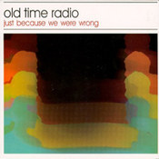 Old Time Radio: -Just Because We Were Wrong