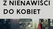 Justyna Kopińska, Z nienawiści do kobiet