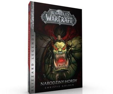 """Już wkrótce """"Narodziny Hordy"""" - pierwsza książka z nowej serii Blizzard Legends"""