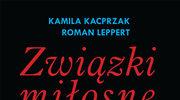 """Kamila Kacprzak i Roman Leppert, """"Związki miłosne w sieci"""""""