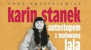 Karin Stanek. Autostopem z malowaną lalą, Anna Kryszkiewicz