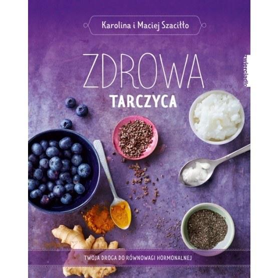 Karolina i Maciej Szaciłło, Zdrowa tarczyca /materiały prasowe