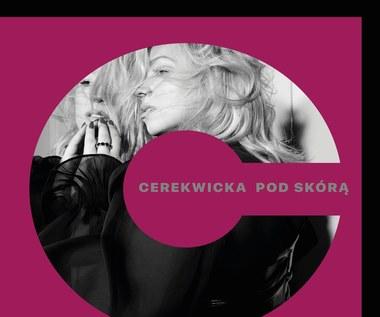 """Kasia Cerekwicka """"Pod skórą"""": Zwiastun lepszych czasów [RECENZJA]"""