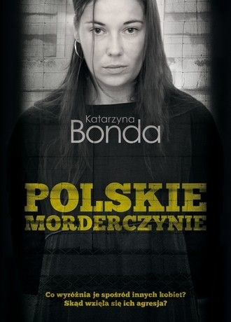 Katarzyna Bonda, Polskie morderczynie /materiały prasowe