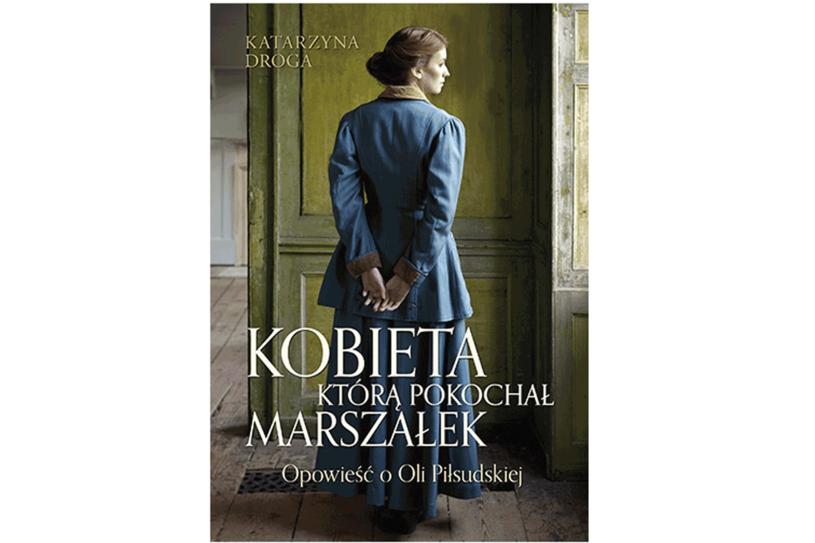 """Katarzyna Droga, """"Kobieta, którą pokochał marszałek"""", ZNAK Literanova /materiały prasowe"""