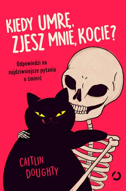 """""""Kiedy umrę zjesz mnie kocie? Odpowiedzi na najdziwniejsze pytania o śmierci"""" opowiada o końcu życia w taki sposób, że momentami czytelnik pokłada się ze śmiechu /materiały prasowe"""