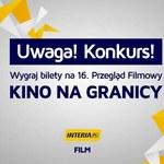 Kino Na Granicy: Wygraj gadżety i wejściówki
