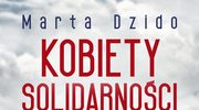 Kobiety Solidarności. Marta Dzido