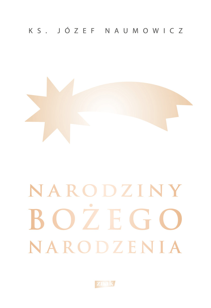 """Ks. Józef Naumowicz, """"Narodziny Bożego Narodzenia"""", Wydawnictwo ZNAK, Kraków 2016 /"""