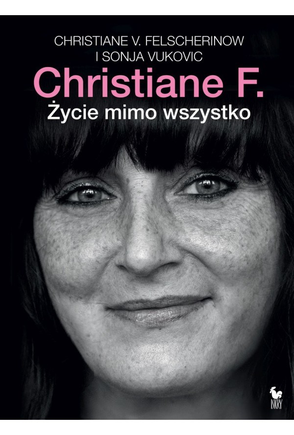"""Książka """"Christiane F. Życie mimo wszystko"""", wydawnictwo Iskry, Warszawa 2014 /"""