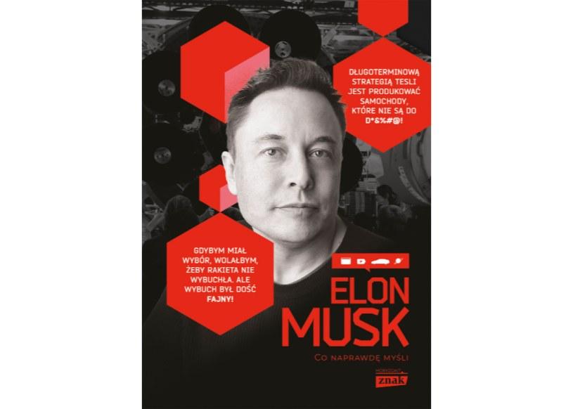 """Książka """"Elon Musk. Co naprawdę myśli?"""" ukazała się nakładem wydawnictwa Znak /materiały prasowe"""