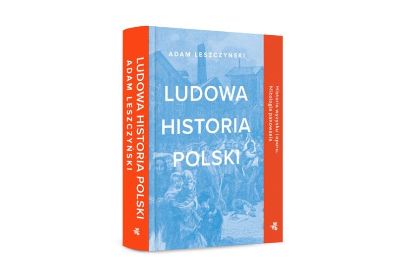 """Książka """"Ludowa historia Polski"""" ukazała się nakładem Wydawnictwa W.A.B /materiały prasowe"""