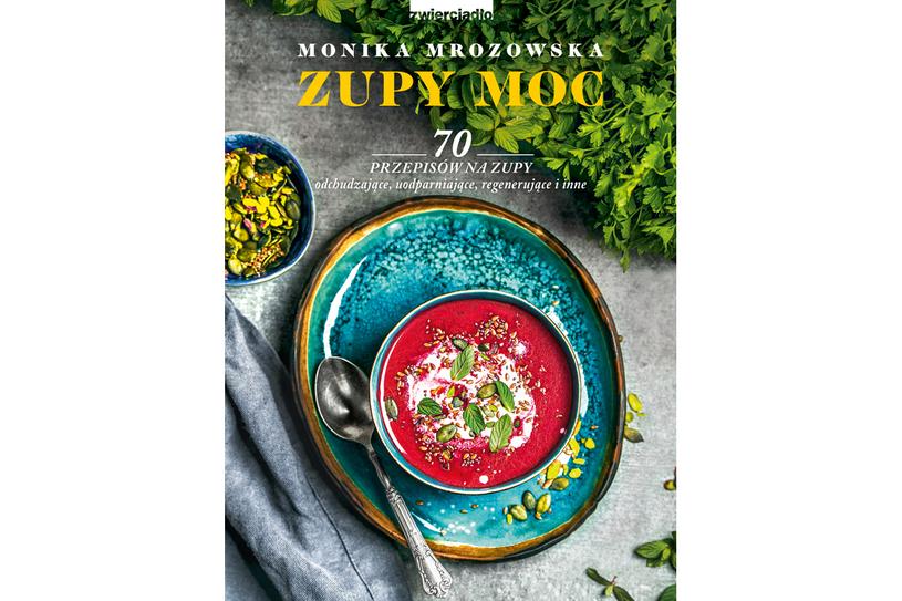 """Książka Moniki Mrozowskiej """"Zupy moc"""" /materiały prasowe"""