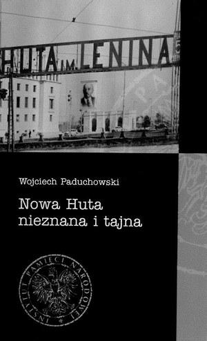 """Książka Wojciecha Paduchowskiego """"Nowa Huta nieznana i tajna"""" /materiały prasowe"""