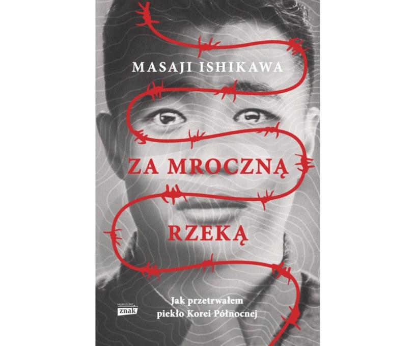 """Książka """"Za mroczną rzeką. Jak przetrwałem piekło Korei Północnej"""" ukazała się na polskim rynku nakładem wydawnictwa Znak Horyzont /materiały prasowe"""