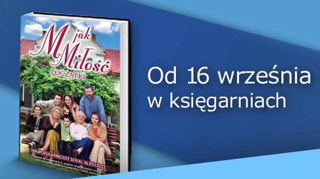 """Książkę """"M jak miłość. Początki"""" będzie można kupić w każdej księgarni od 16 września! /MTL Maxfilm"""