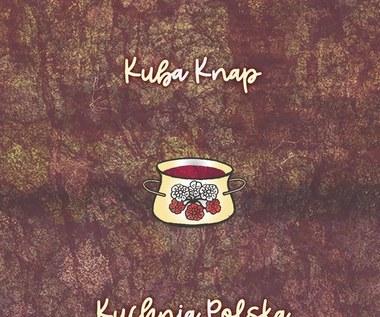 """Kuba Knap """"Kuchnia polska"""": Czarny blues o czwartej nad rapem [RECENZJA]"""