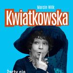 """""""Kwiatkowska. Żarty się skończyły"""", Marcin Wilk"""