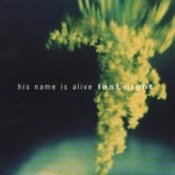 His Name Is Alive: -Last Night