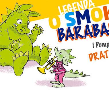 """""""Legenda o smoku Barabanie i Pomponie Dratewce"""". Pobierz bajkę!"""