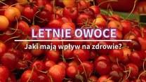 Letnie owoce. Jaki mają wpływ na zdrowie?