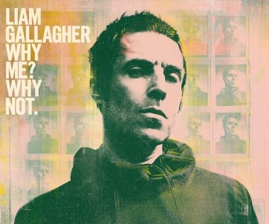 "Liam Gallagher ""Why Me? Why Not"": Zakochany łobuz [RECENZJA]"