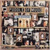 Puddle Of Mudd: -Life On Display