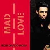 Robi Draco Rosa: -Mad Love