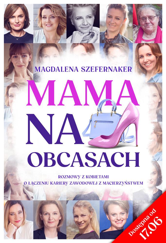 """Magdalena Szefernaker, """"Mama na obcasach. Rozmowy z kobietami o łączeniu kariery zawodowej z macierzyństwem"""", SPES Wydawnictwo 2021 /materiały prasowe"""