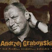 Andrzej Grabowski: -Mam prawo... Czasami... Banalnie