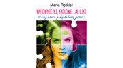 """Maria Rotkiel: """"Wojowniczki, królowe, laleczki"""""""