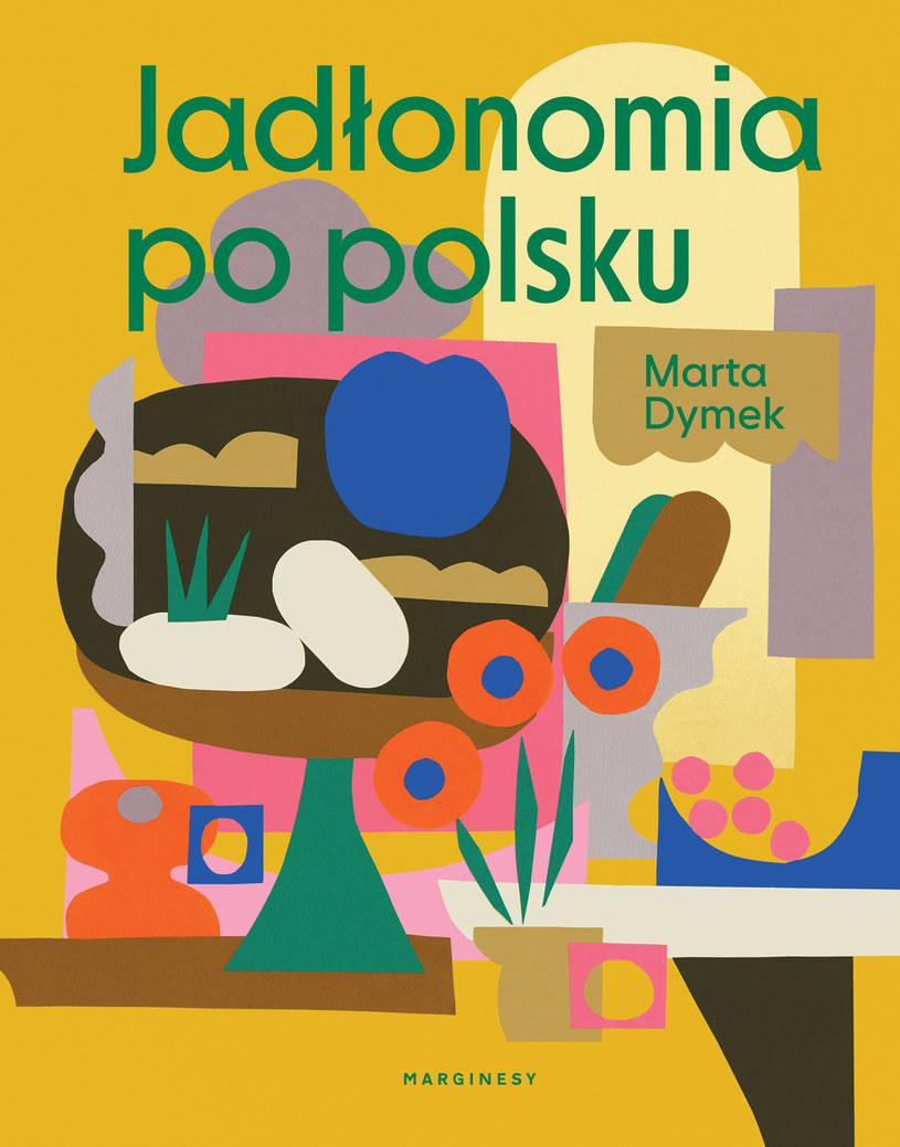 """Marta Dymek- """"Jadłonomia po polsku"""" /materiały promocyjne"""