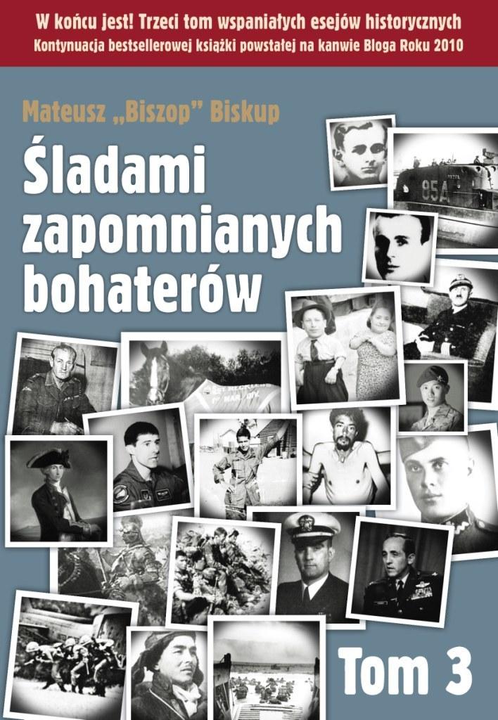 """Mateusz """"Biszop"""" Biskup """"Śladami zapomnianych bohaterów. Tom 3"""" Wydawnictwo Vesper, 2014 /materiały prasowe"""