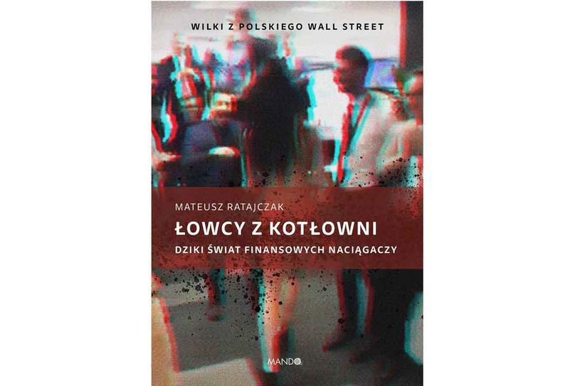 """Mateusz Ratajczak """"Łowcy z kotłowni. Dziki świat finansowych naciągaczy"""" /materiały prasowe"""